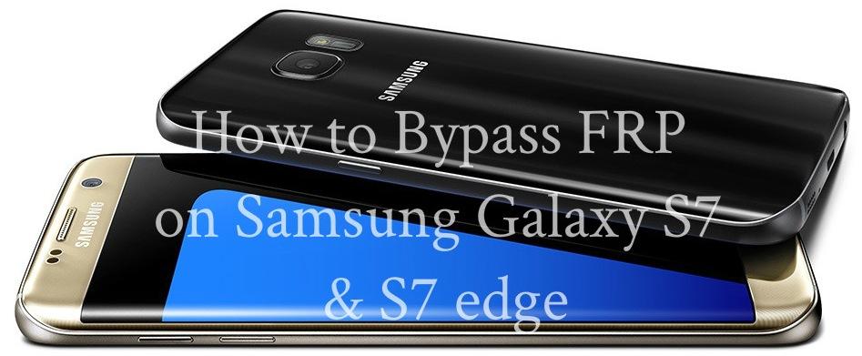 Bypass-FRP_Samsung Galaxy S7 & S7 edge