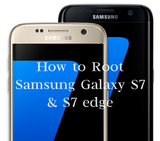 How to Root Samsung Galaxy S7 & S7 Edge